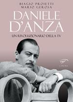 Daniele D'Anza. Un rivoluzionario della TV