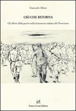 Ciò che ritorna. Gli effetti della guerra nella letteratura italiana del Novecento