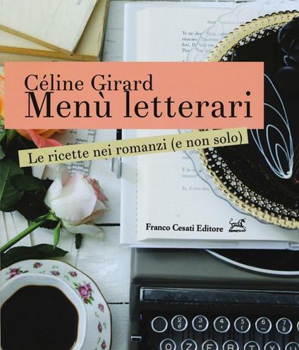 Menù letterari. Le ricette nei romanzi (e non solo). Ediz. illustrata - Céline Girard - copertina