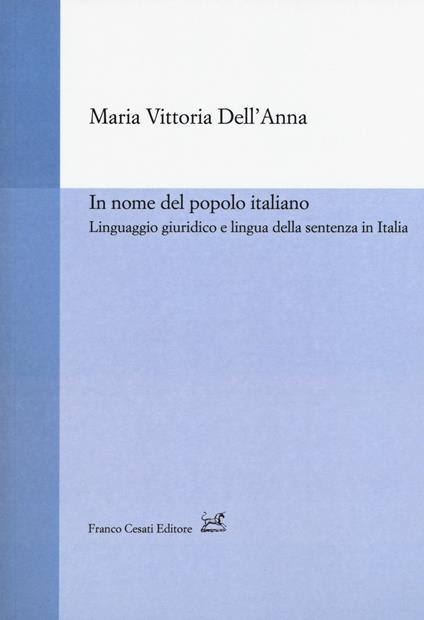 In nome del popolo italiano. Linguaggio giuridico e lingua della sentenza in Italia - Maria Vittoria Dell'Anna - copertina