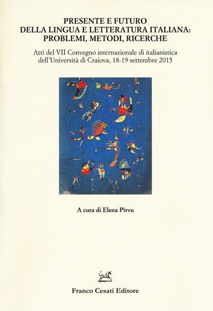 Presente e futuro della lingua e letteratura italiana. Atti del 7° Convegno internazionale di italianistica (Cracovia, 18-19 settembre 2015) - copertina