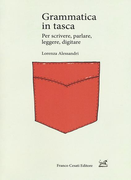Grammatica in tasca. Per scrivere, parlare, leggere, digitare - Lorenza Alessandri - copertina