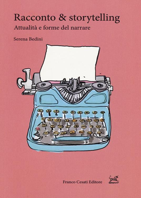 Racconto & storytelling. Attualità e forme del narrare - Serena Bedini - copertina