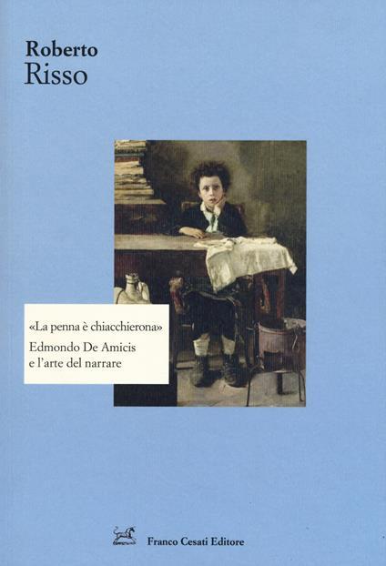 La penna è chiacchierona. Edmondo De Amicis e l'arte del narrare - Roberto Risso - copertina