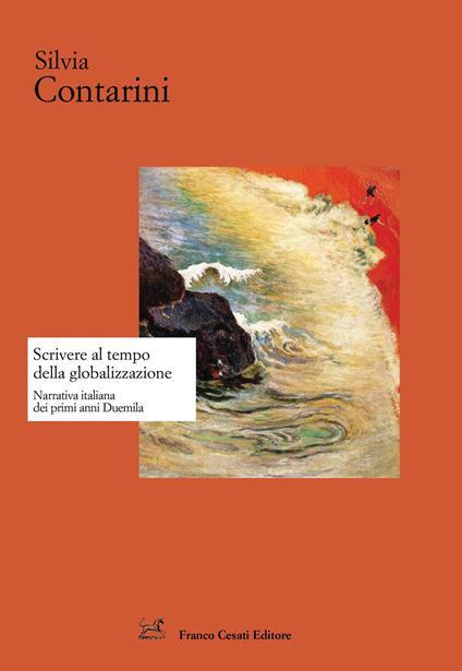 Scrivere al tempo della globalizzazione. Narrativa italiana dai primi anni Duemila - Silvia Contarini - copertina