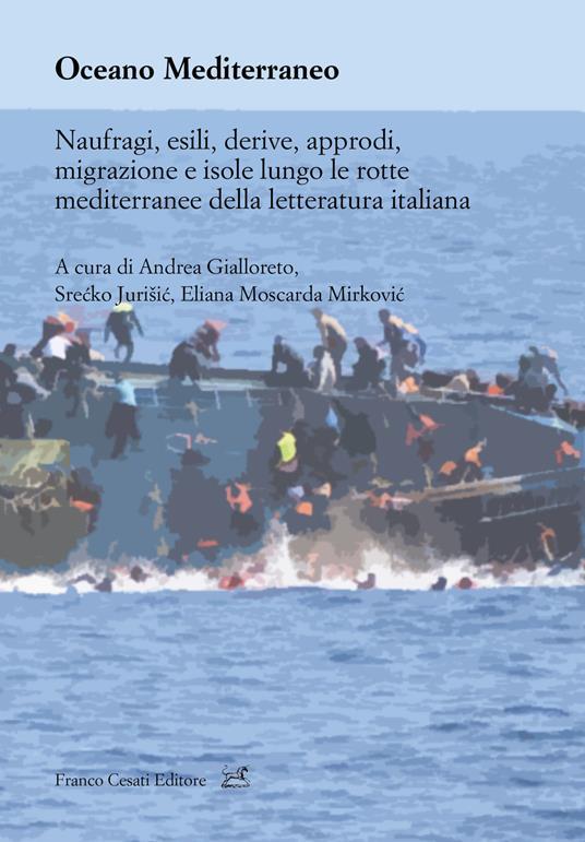Oceano Mediterraneo. Naufragi, esili, derive, approdi, migrazione e isole lungo le rotte mediterranee della letteratura italiana - copertina