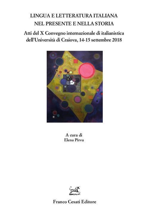 Lingua e letteratura nel presente e nella storia. Atti del X Convegno internazionale di italianistica dell'Università di Craiova, 14-15 settembre 2018 - copertina