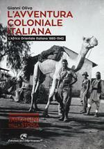 L' avventura coloniale italiana. L'Africa Orientale Italiana (1885-1942)