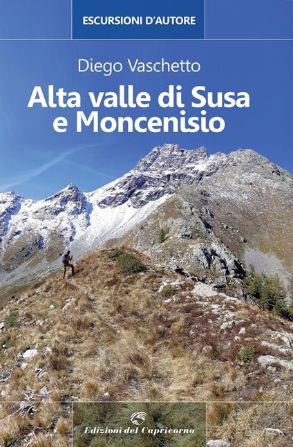 Alta Valle di Susa e Moncenisio. Escursioni d'autore - Diego Vaschetto - copertina
