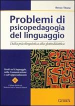 Problemi di psicopedagogia del linguaggio. Dalla psicolinguistica alla glottodidattica