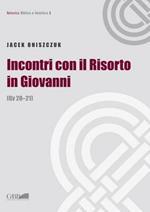 Incontri con il Risorto in Giovanni. (Gv 20-21)