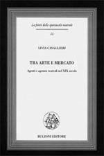 Tra arte e mercato. Agenti e agenzie teatrali nel XIX secolo