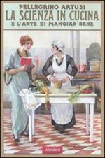 La scienza in cucina e l'arte di mangiar bene (rist. anast. 1907)