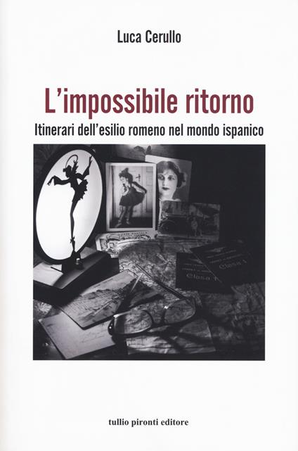 L' impossibile ritorno. Itinerari dell'esilio romeno nel mondo ispanico - Luca Cerullo - copertina