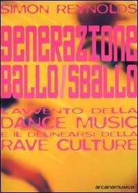 Generazione ballo/sballo. L'avvento della dance music e il delinearsi della club culture - Simon Reynolds - copertina