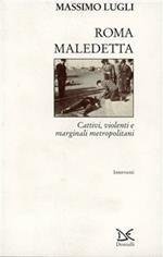 Roma maledetta. Cattivi, violenti e marginali metropolitani