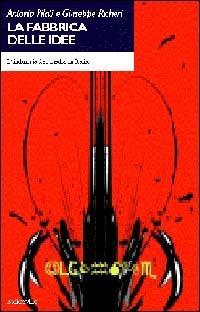 La fabbrica delle idee - Antonio Pilati,Giuseppe Richeri - copertina