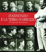 D'Annunzio e la terra d'Abruzzo. Il ritorno del poeta