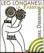 Leo Longanesi. La fabbrica del dissenso. Catalogo della mostra (Roma, 14 marzo-8 aprile 2006)