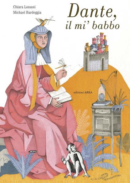 Dante, il mi' babbo. Ediz. a colori - Chiara Lossani - copertina