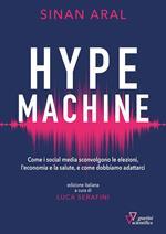 Hype machine. Come i social media sconvolgono le elezioni, l'economia e la salute, e come dobbiamo adattarci