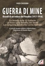 Guerra di mine. Ricordi di un reduce del Pasubio (1917-1918). La strada delle 52 gallerie. Le mine sulla Selletta dei Denti. La conquista del monte Corno Battisti