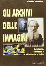 Gli archivi delle immagini. Fototeche, cineteche e videoteche in Italia
