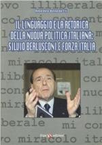 Il linguaggio e la retorica della nuova politica italiana: Silvio Berlusconi e Forza Italia