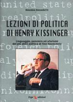 Lezioni di politica di Henry Kissinger. Linguaggio, pensiero e aforismi del più abile politico di fine novecento