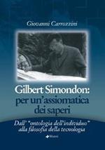 Gilbert Simondon. Per un'assiomatica dei saperi dall'«ontologia dell'individuo» alla filosofia della tecnologia