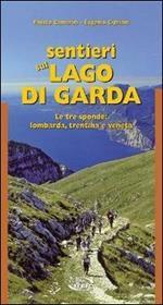 Sentieri sul lago di Garda. Le tre sponde: lombarda, trentina, veneta