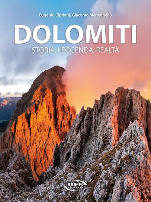 Dolomiti. Storia, leggenda, realtà - Eugenio Cipriani,Giacomo Meneghello - copertina