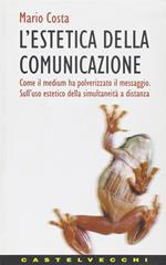 L' estetica della comunicazione. Come il medium ha polverizzato il messaggio. Sull'uso estetico della simultaneità a distanza