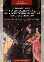 Filippo Paladini e la cultura figurativa nella Sicilia centro meridionale tra cinque e seicento