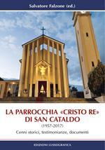 La parrocchia «Cristo Re» di San Cataldo (1957-2017). Cenni storici, testimonianze, documenti. Nuova ediz.