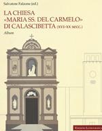 La chiesa «Maria SS. del Carmelo» di Calascibetta (XVI-XX secc.). Album. Ediz. illustrata