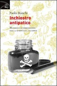 Inchiostro antipatico. Manuale di dissuasione dalla scrittura creativa - Paolo Bianchi - copertina