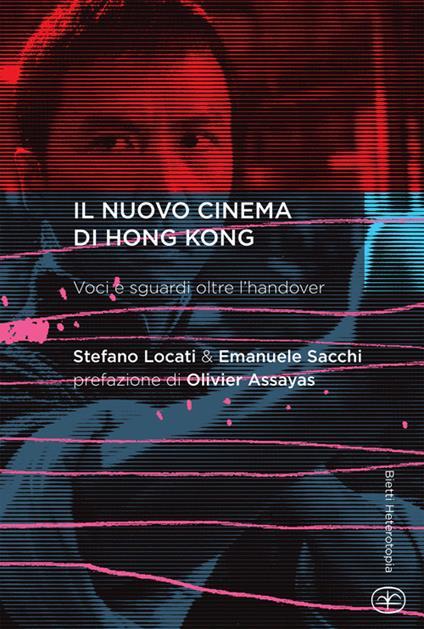 Il nuovo cinema di Hong Kong. Voci e sguardi oltre l'handover - Stefano Locati,Emanuele Sacchi - copertina