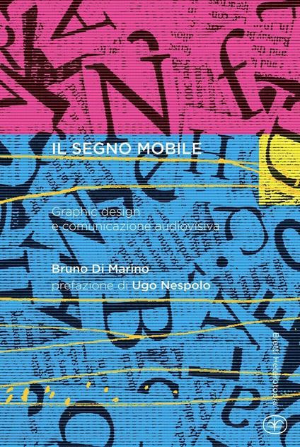 Il segno mobile. Graphic design e comunicazione audiovisiva - Bruno Di Marino - copertina
