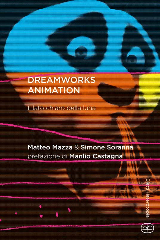 DreamWorks Animation. Il lato chiaro della luna - Matteo Mazza,Simone Soranna - copertina