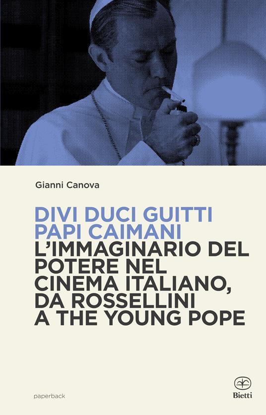 Divi duci guitti papi caimani. L'immaginario del potere nel cinema italiano, da Rossellini a The Young Pope - Gianni Canova - copertina