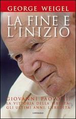 La fine e l'inizio. Giovanni Paolo II: la vittoria della libertà, gli ultimi anni, l'eredità