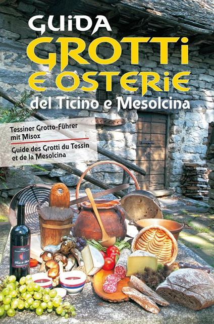 Guida a grotti e osterie del Ticino e Mesolcina. Ediz. italiana, francese e tedesca - copertina