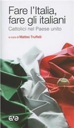 Fare l'Italia e fare gli italiani. Cattolici nel Paese unito