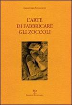 L' arte di fabbricare gli zoccoli. Ediz. italiana e inglese