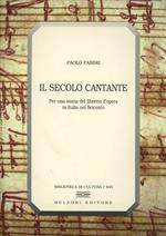 Il secolo cantante. Per una storia del libretto d'opera in Italia nel Seicento