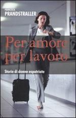 Per amore, per lavoro. Storie di donne espatriate