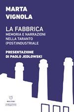 La fabbrica. Memoria e narrazioni nella Taranto (post)industriale
