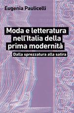 Moda e letteratura nell'Italia della prima modernità. Dalla sprezzatura alla satira