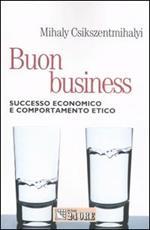 Buon business. Successo economico e comportamento etico